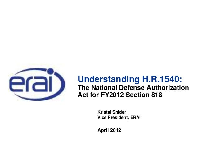 Understanding H.R.1540: The National Defense Authorization Act for FY2012 Section 818 Kristal Snider Vice President, ERAI ...