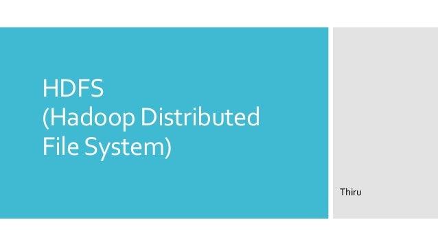 HDFS(Hadoop DistributedFile System)                      Thiru