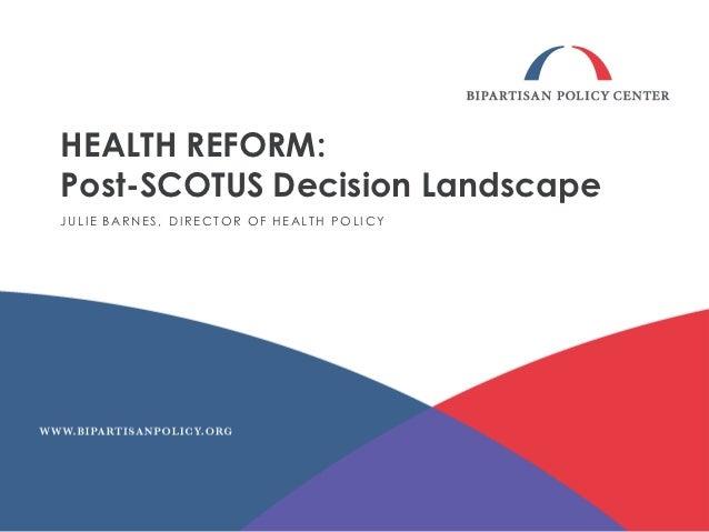 HEALTH REFORM:Post-SCOTUS Decision LandscapeJ U L I E B AR N E S , D I R E C T O R O F H E AL T H P O L I C Y