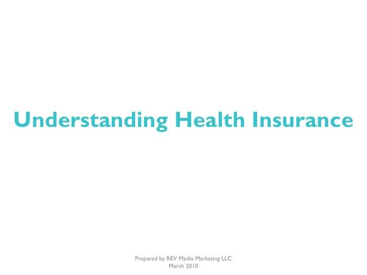 Understanding Health Insurance               Prepared by REV Media Marketing LLC                        March 2010