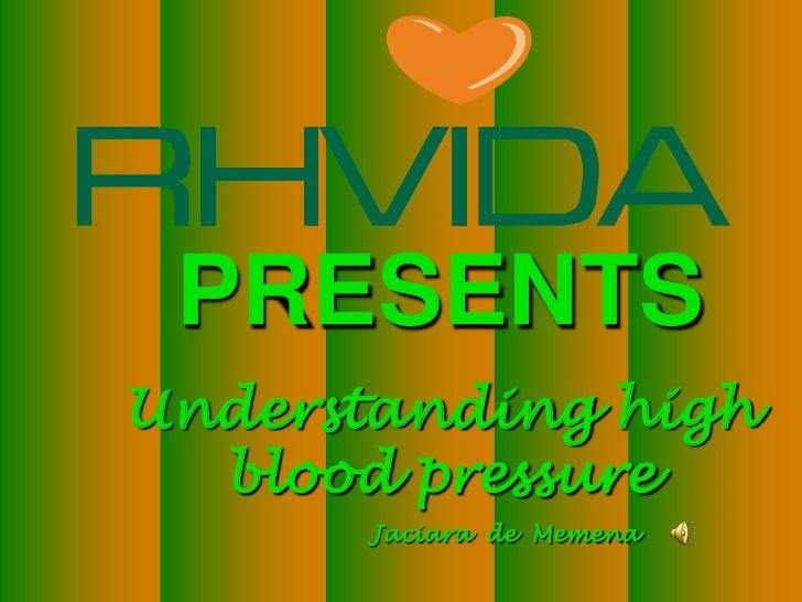 PRESENTS<br />Understandinghighbloodpressure<br />                 Jaciara  de  Memena<br />