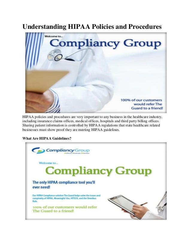 Understanding HIPAA Policies and Procedures  HIPAA policies and procedures are very important to any business in the healt...