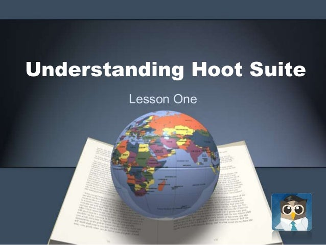 Understanding Hoot Suite Lesson One