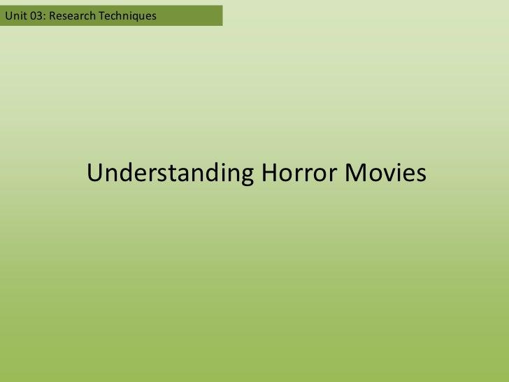 Unit 03: Research Techniques              Understanding Horror Movies