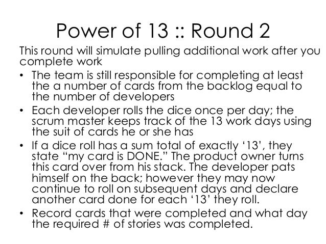 Power of 13 :: Round 2 This round will simulate pulling additional work after you complete work • The team is still respon...