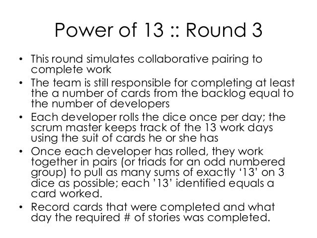 Power of 13 :: Round 3 • This round simulates collaborative pairing to complete work • The team is still responsible for c...