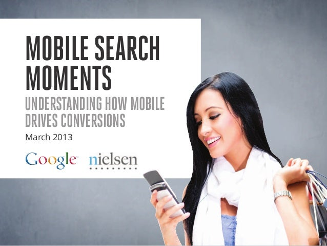 Mobile SearchMomentsUnderstanding How MobileDrives ConversionsMarch 2013