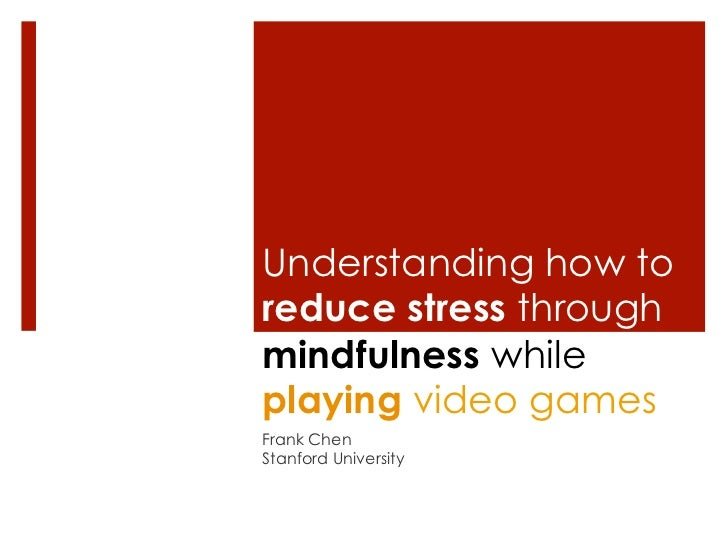 Understanding how toreduce stress throughmindfulness whileplaying video gamesFrank ChenStanford University