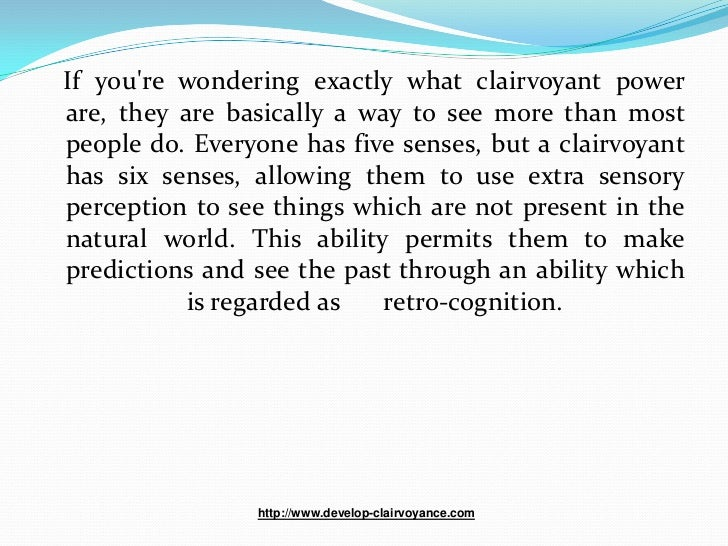 If youre wondering exactly what clairvoyant powerare, they are basically a way to see more than mostpeople do. Everyone ha...