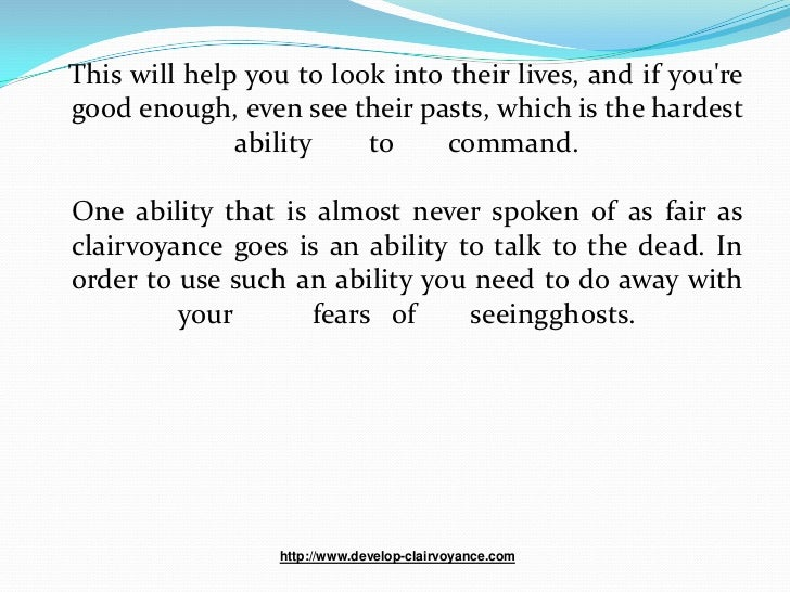 This will help you to look into their lives, and if youregood enough, even see their pasts, which is the hardest          ...