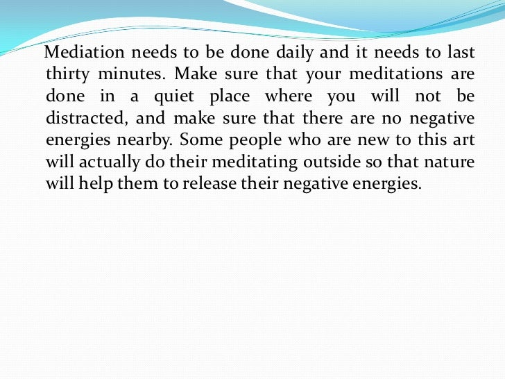 Mediation needs to be done daily and it needs to lastthirty minutes. Make sure that your meditations aredone in a quiet pl...