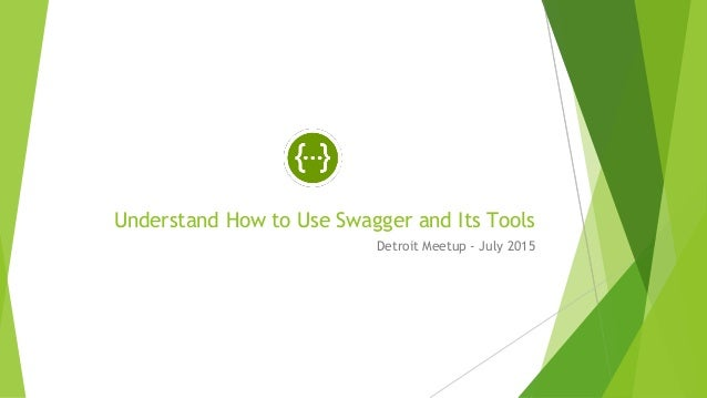 Understand How to Use Swagger and Its Tools Detroit Meetup - July 2015