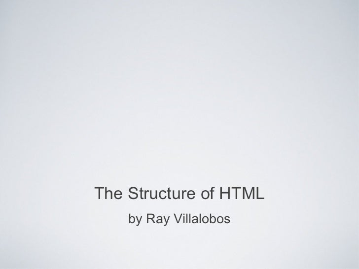 The Structure of HTML <ul><li>by Ray Villalobos </li></ul>