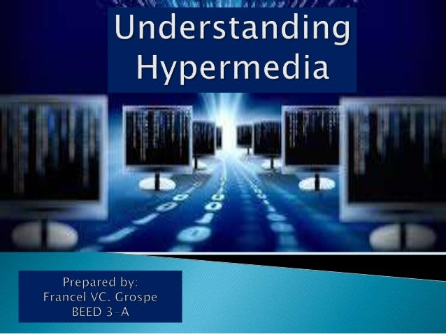  Hypermedia includes more than one media: Text Graphics Audio Animation Video clips