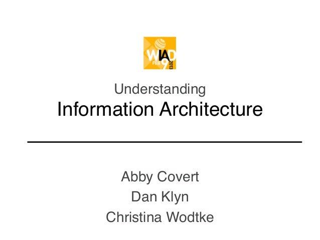 UnderstandingInformation Architecture       Abby Covert         Dan Klyn     Christina Wodtke