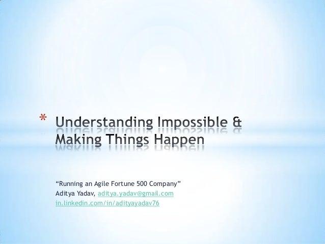"""Running an Agile Fortune 500 Company"" Aditya Yadav, aditya.yadav@gmail.com in.linkedin.com/in/adityayadav76 *"