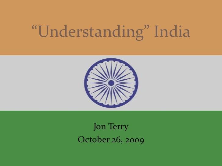 """""""Understanding"""" India         Jon Terry      October 26, 2009"""
