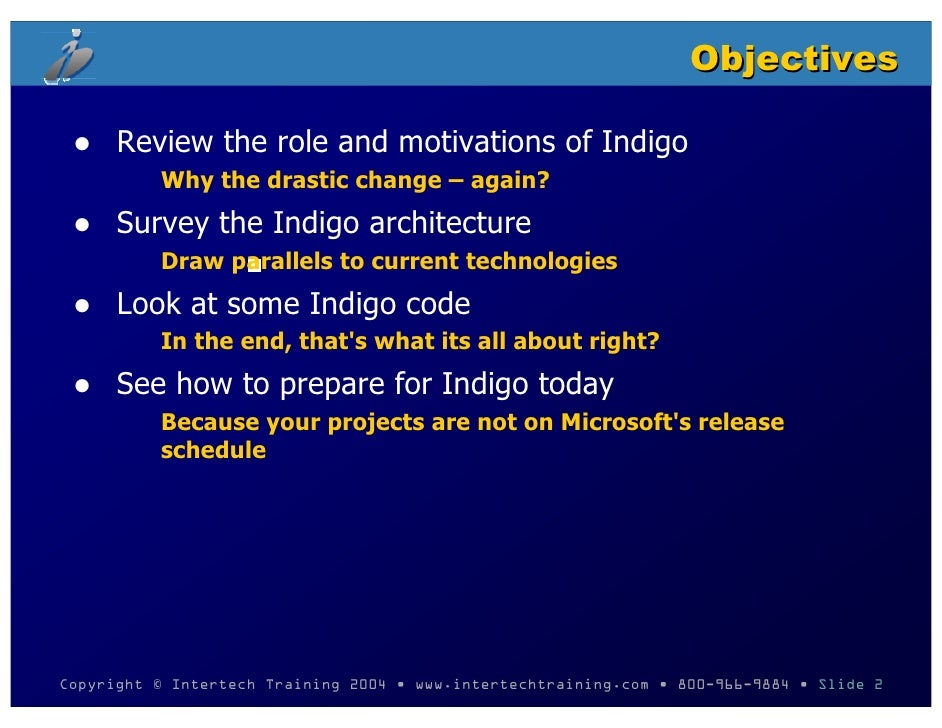 Objectives        Review the role and motivations of Indigo           Why the drastic change – again?       Survey the Ind...