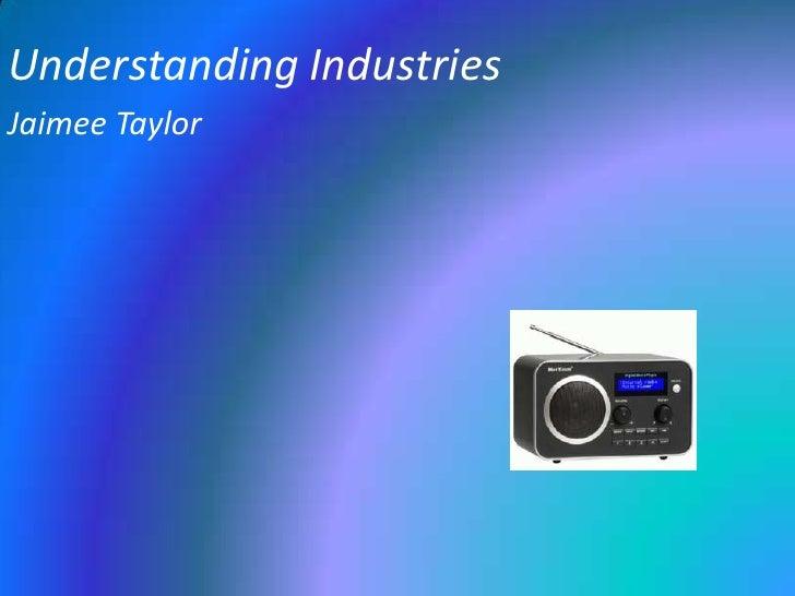 Understanding Industries<br />Jaimee Taylor<br />