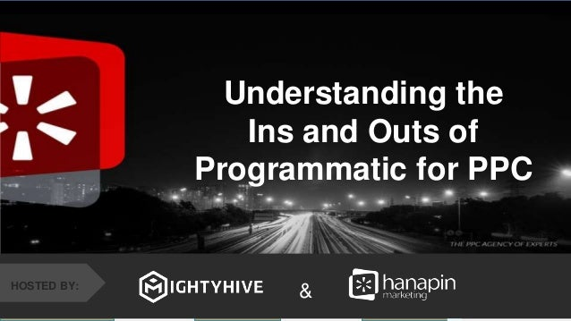 #thinkppc &HOSTED BY: Understanding the Ins and Outs of Programmatic for PPC