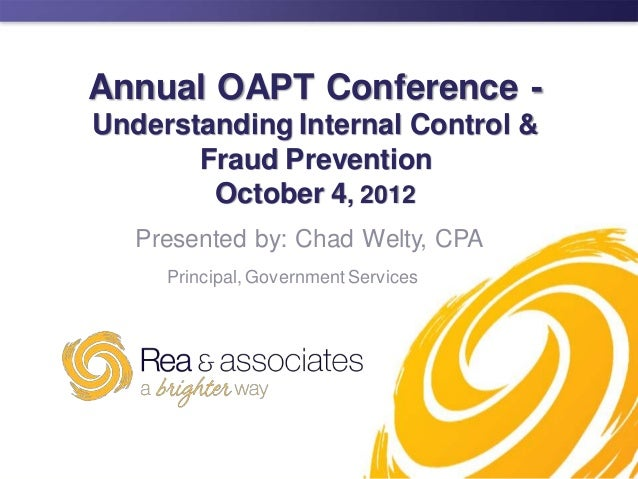Annual OAPT Conference -Understanding Internal Control &       Fraud Prevention        October 4, 2012   Presented by: Cha...