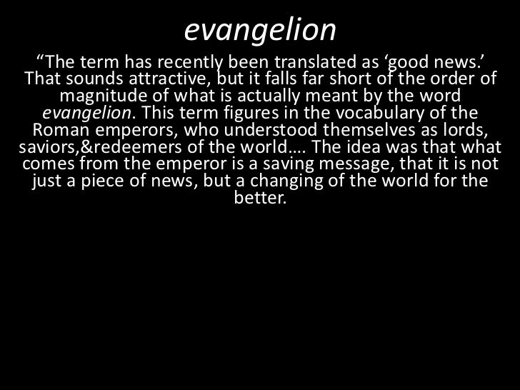 """evangelion<br />""""The term has recently been translated as 'good news.' That sounds attractive, but it falls far short of t..."""