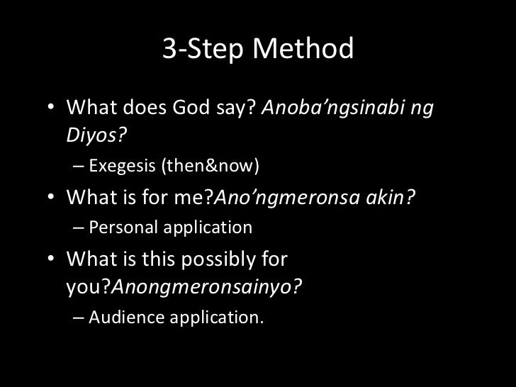 3-Step Method<br />What does God say? Anoba'ngsinabi ng Diyos?<br />Exegesis (then & now)<br />What is for me?Ano'ngmerons...
