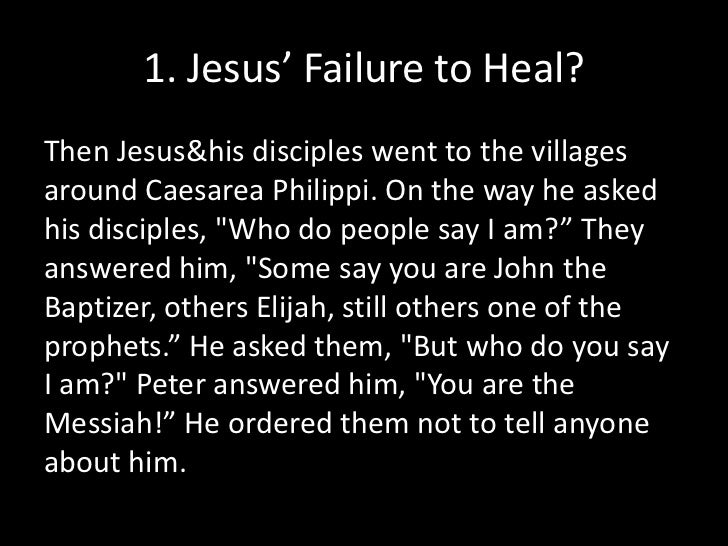 1. Jesus' Failure to Heal?<br />Then Jesus & his disciples went to the villages around Caesarea Philippi. On the way he as...