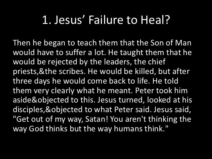 1. Jesus' Failure to Heal?<br />Then he began to teach them that the Son of Man would have to suffer a lot. He taught them...