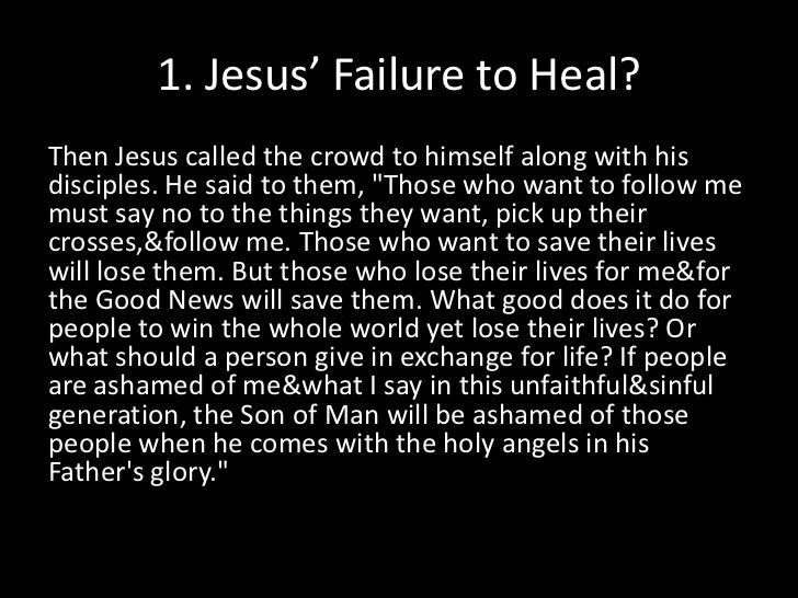 """1. Jesus' Failure to Heal?<br />Then Jesus called the crowd to himself along with his disciples. He said to them, """"Those w..."""