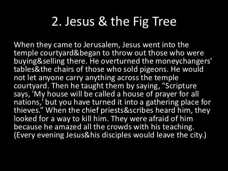 2. Jesus & the Fig Tree<br />When they came to Jerusalem, Jesus went into the temple courtyard & began to throw out those ...
