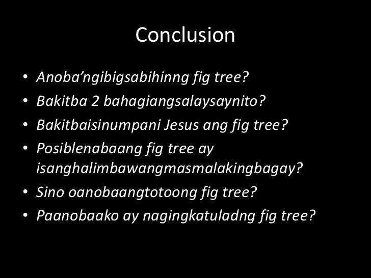 Conclusion<br />Anoba'ngibigsabihinng fig tree?<br />Bakitba 2 bahagiangsalaysaynito?<br />Bakitbaisinumpani Jesus ang fig...