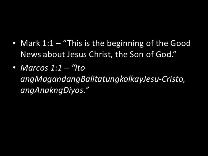 """Mark 1:1 – """"This is the beginning of the Good News about Jesus Christ, the Son of God.""""<br />Marcos 1:1 – """"Ito angMagandan..."""