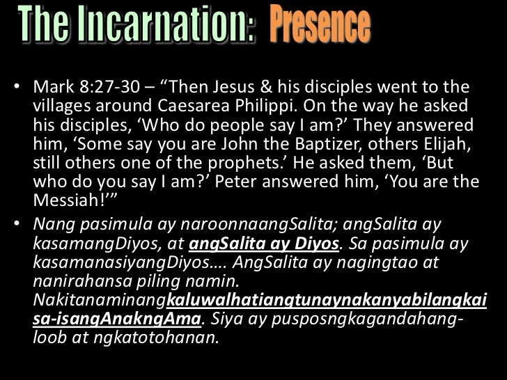 """Presence<br />The Incarnation:<br />Mark 8:27-30 – """"Then Jesus & his disciples went to the villages around Caesarea Philip..."""