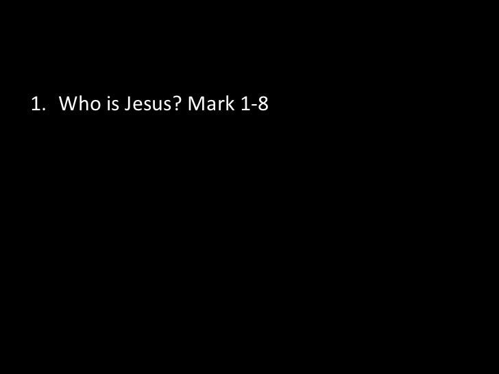 Who is Jesus? Mark 1-8<br />
