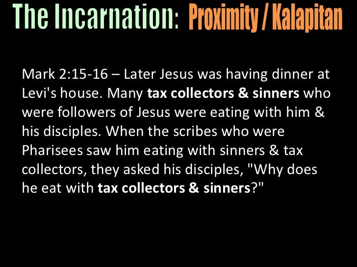 Mark 2:15-16 – Later Jesus was having dinner at Levi's house. Many tax collectors & sinners who were followers of Jesus we...