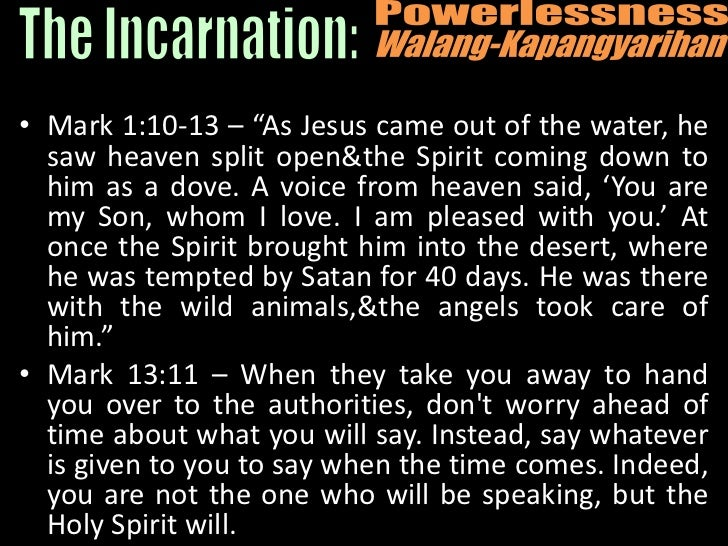 """Powerlessness<br />Walang-Kapangyarihan<br />The Incarnation:<br />Mark 1:10-13 – """"As Jesus came out of the water, he saw ..."""