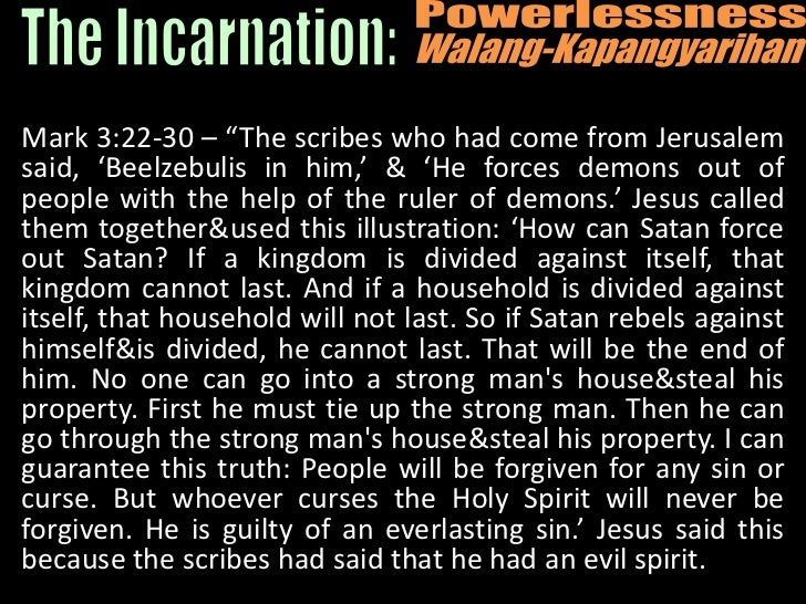 """Powerlessness<br />Walang-Kapangyarihan<br />The Incarnation:<br />Mark 3:22-30 – """"The scribes who had come from Jerusalem..."""