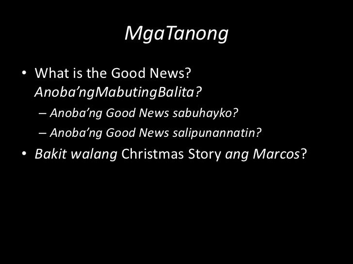 MgaTanong<br />What is the Good News? Anoba'ngMabutingBalita?<br />Anoba'ng Good News sabuhayko?<br />Anoba'ng Good News s...