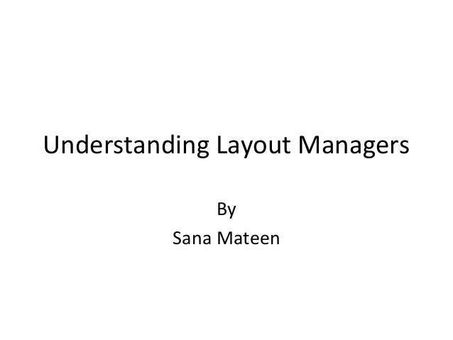 Understanding Layout Managers By Sana Mateen