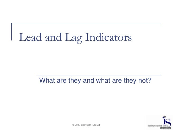 © 2010 Copyright ISC Ltd.<br />Lead and Lag Indicators<br />What are they and what are they not?<br />