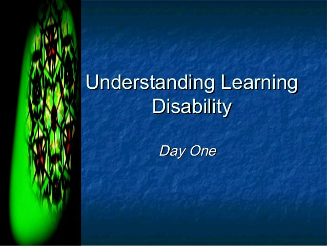 Understanding Learning      Disability       Day One