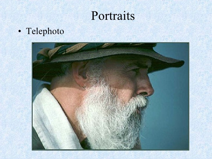 Portraits <ul><li>Telephoto </li></ul>