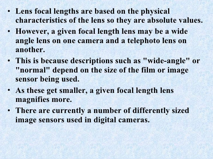 <ul><li>Lens focal lengths are based on the physical characteristics of the lens so they are absolute values.  </li></ul><...
