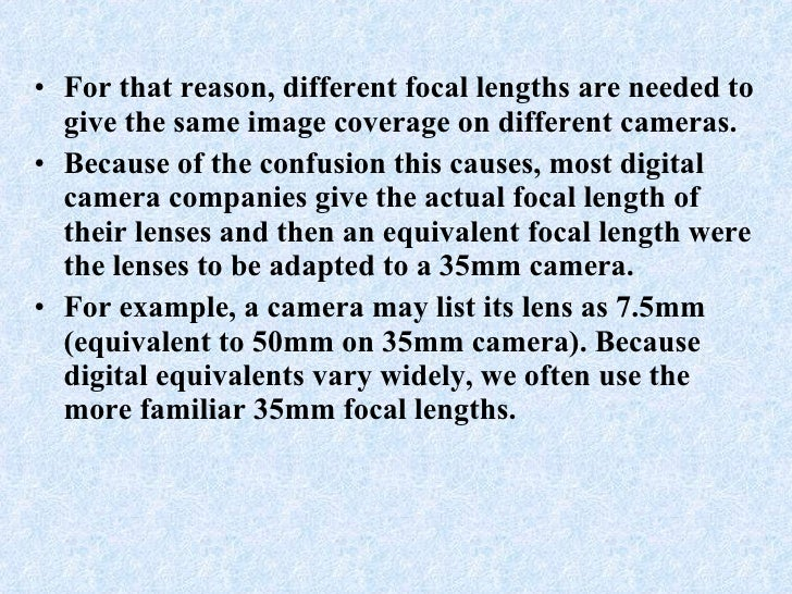 <ul><li>For that reason, different focal lengths are needed to give the same image coverage on different cameras.  </li></...