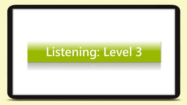 Listening: Level 3