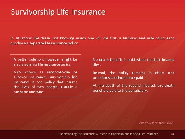 Survivorship Life Insurance 18 Understanding Life Insurance: A Lesson in Traditional and Indexed Life Insurance In situati...