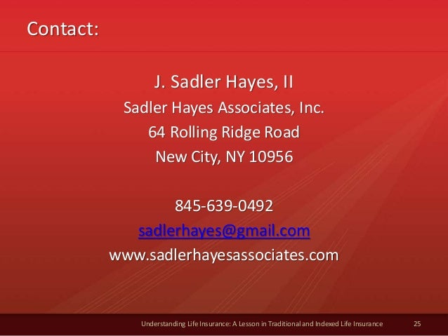 Contact: Understanding Life Insurance: A Lesson in Traditional and Indexed Life Insurance 25 J. Sadler Hayes, II Sadler Ha...