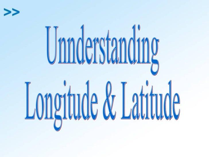 Unnderstanding Longitude & Latitude