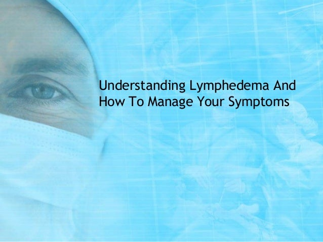 Understanding Lymphedema And How To Manage Your Symptoms